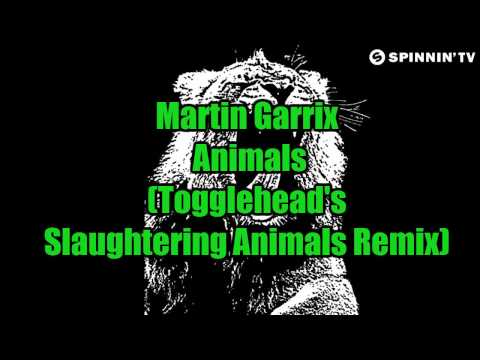 Martin Garrix  Animals Toggleheads Slaughtering Animals Remix