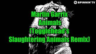 Martin Garrix - Animals (Togglehead's Slaughtering Animals Remix)