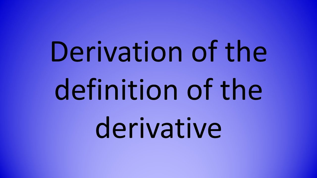 Definition Of The Derivative   Derivation