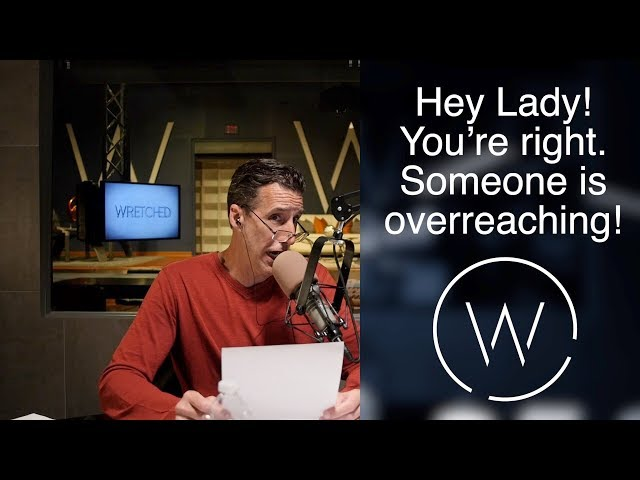 Hey Lady! You're right. Someone is overreaching!