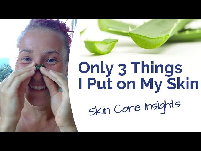 My Skin Care  - The Only 3 Things I Put On My Skin