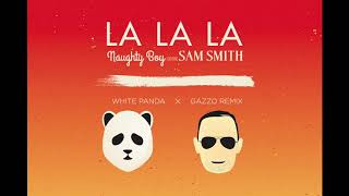 Naughty Boy ft. Sam Smith - La La La (White Panda x Gazzo Remix)