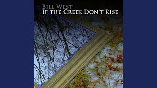 Watch Bill West If The Creek Dont Rise video