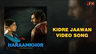 Kidre Jaawan Video Song|Haraamkhor | Jasleen Royal