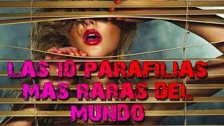 LAS 10 PARAFILIAS MAS RARAS DEL MUNDO - 8cho