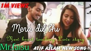 Mera Dil bhi kitna pagal hai|| Atif Aslam new song ||Mr.faisu_new_love_story_viral_video_tiktok||