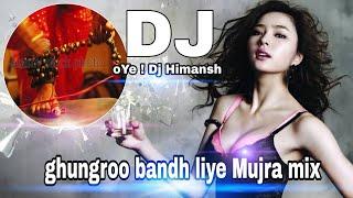 ghungroo bandh liye || Mujra Mix by dj himansh
