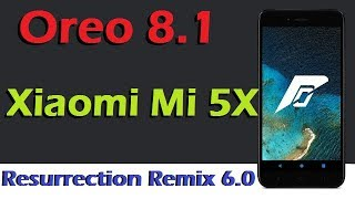 Stable Oreo 8.1 For Xiaomi Mi 5X (Resurrection Remix v6.0) Official Update & Review