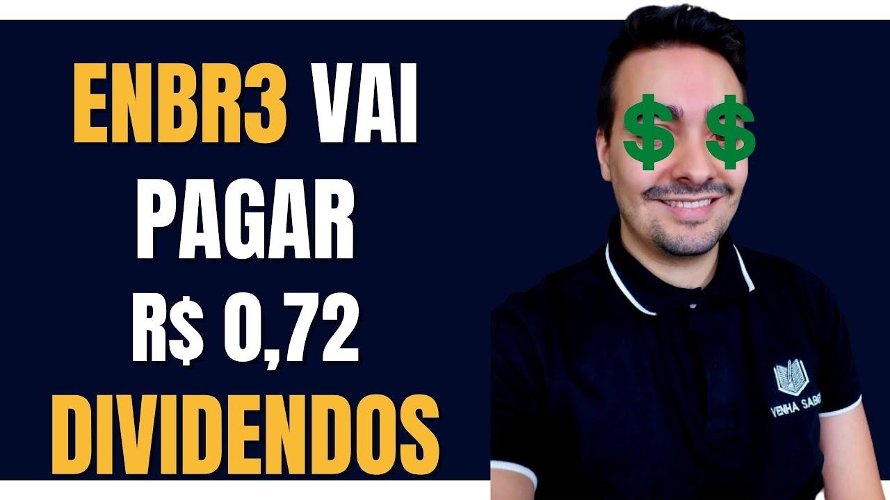 ENBR3 VAI PAGAR DIVIDENDOS DE R$ 0,72 POR AÇÃO