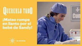 Quererlo todo: Mateo le hace una promesa al bebé de Sandy | C-120 | Las Estrellas