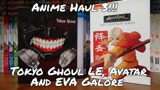 Anime Haul 3 - Tokyo Ghoul LE, Avatar, and Evangelion Galore
