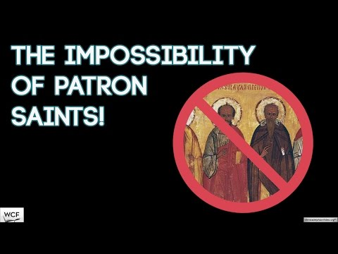 The Impossibility of Patron Saints! Why the teaching of Catholics is wrong!