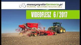 Maszyny rolnicze – co nowego? - VIDEOFLESZ 6/2017 – maszynydlafarmera.pl