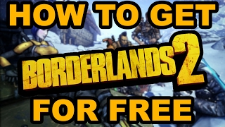 How To Get Borderlands 2 For Free | 2017 | No Surveys | No Viruses