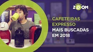 Cafeteiras Expresso Mais Buscadas em 2018 | DANDO UM ZOOM #90