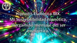 03 - Mi Susceptibilidad hipnótica - Pergamino mensaje del ser energético.