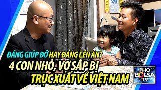 ĐÁNG THƯƠNG HAY ĐÁNG TRÁCH: 4 con nhỏ, vợ sắp bị trục xuất về Việt Nam