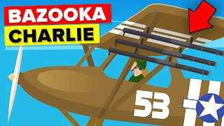 Bazooka Charlie - Pilot Who Attached A Bazooka To Plane