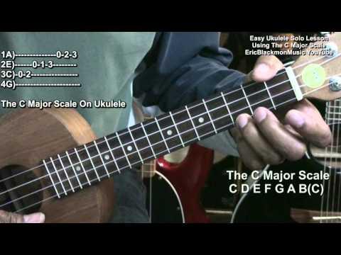 Ukulele Lesson #3 How To Solo On Ukulele With The C Major Scale EricBlackmonGuitar HD