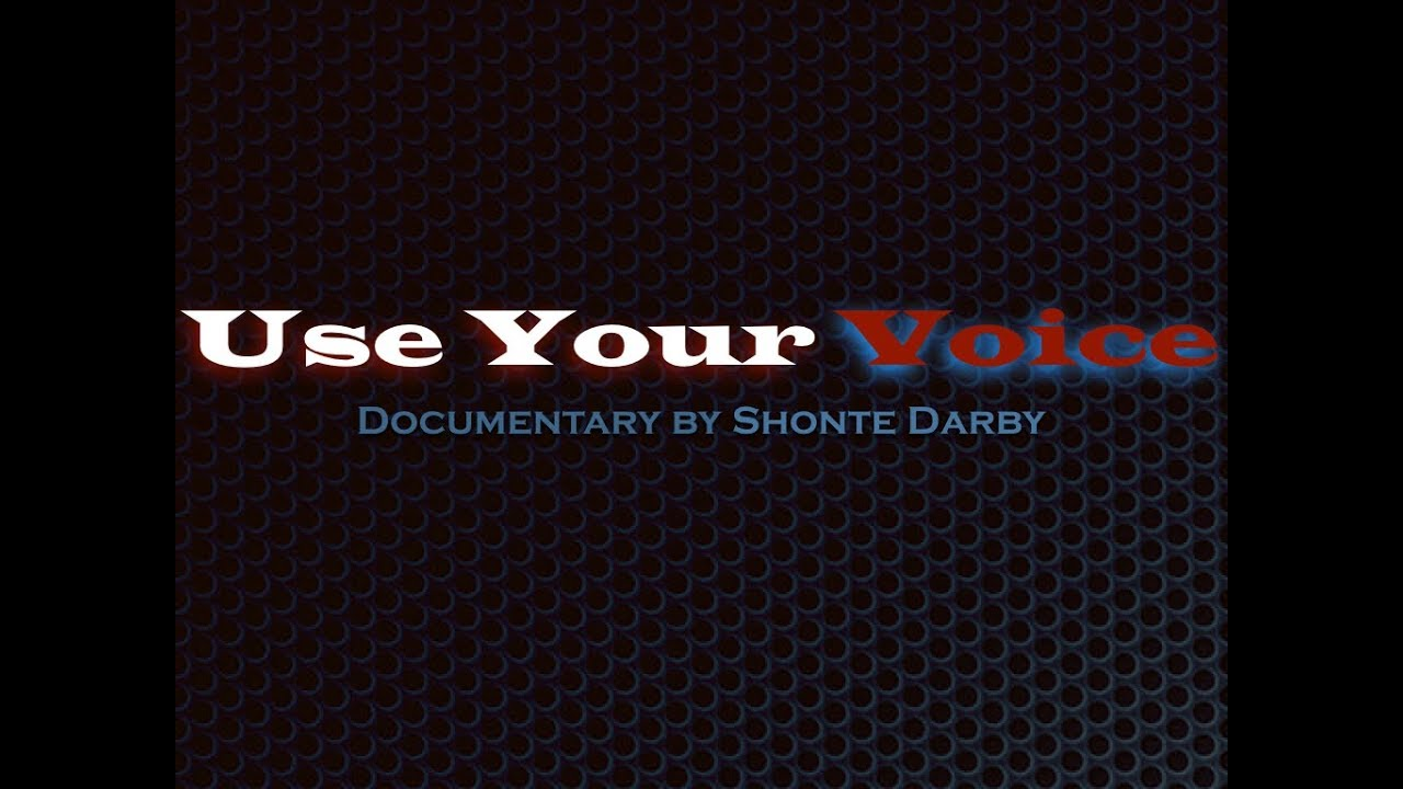 Use Your Voice   Documentary