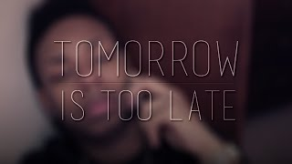 96. Tomorrow Is Too Late