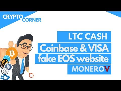 Crypto Corner | LTC Cash, EOS fake website, Coinbase & Visa problems