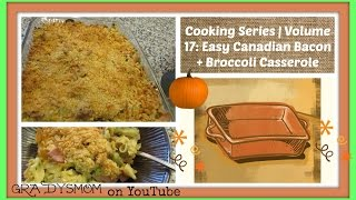 Cooking Series | Volume 17: Canadian Bacon + Broccoli Casserole