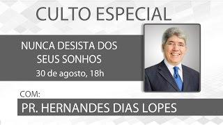 NUNCA DESISTA DE SEUS SONHOS I Pr Hernandes Dias Lopes I Culto de Domingo Noite 30/08/15