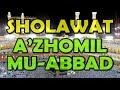 SHOLAWAT  A'ZHAMIL MUABBAD