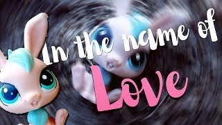 ♡》LPS MV: In the name of love《♡