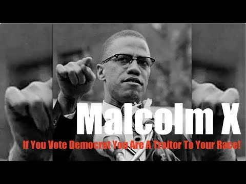 malcolm-x-||-if-you-vote-democrat-you-are-a-traitor-to-your-race!