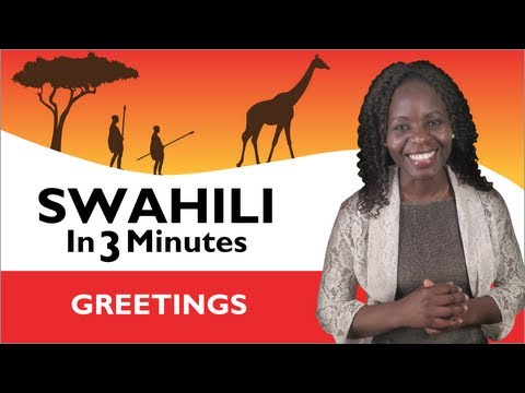 Learn Swahili - Swahili in Three Minutes - Greetings