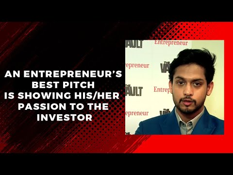 An entrepreneur's best pitch is showing his/her passion to the investor