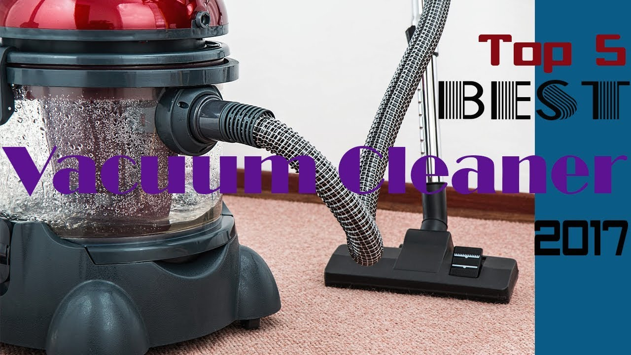 top 5 best vacuum cleaner review best vacuum cleaners 2017 latest update - Top 5 Vacuum Cleaners