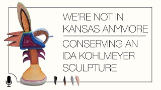 We're Not In Kansas Anymore; Conserving an Ida Kohlmeyer Sculpture