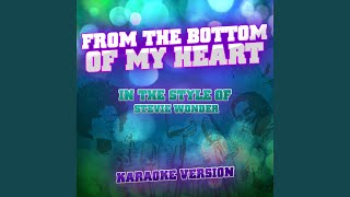 From the Bottom of My Heart (In the Style of Stevie Wonder) (Karaoke Version)