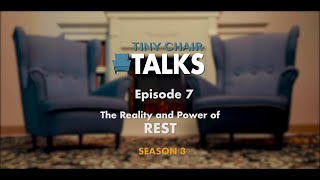Tiny Chair Talks S3 Ep. 7 - Rest