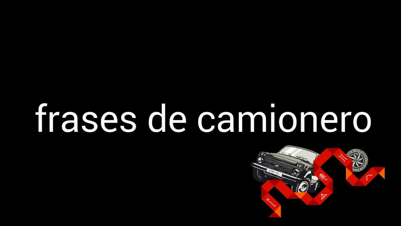 Frases De Camionerostodo Sobre Camiones Y Carros Youtube
