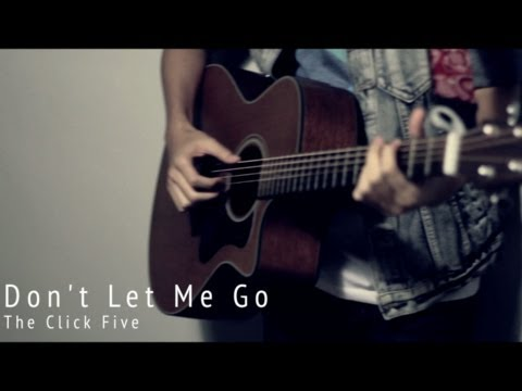 Don't Let Me Go - The Click Five (Cover)