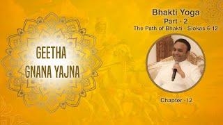 Geetha Gnana Yajna by Sadguru Sri Madhusudan Sai, Bhakti Yoga, Part 2 - The Path Of Bhakti (6-12)