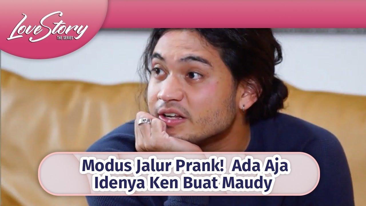 Download Modus Jalur Prank, Ada Aja Idenya Ken Buat Maudy | Love Story The Series Episdoe 376