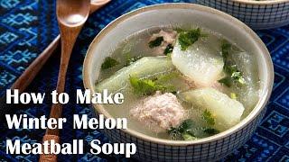 Winter Melon Meatball Soup 冬瓜丸子汤 (recipe)