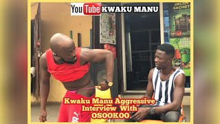 KWAKU MANU AGGRESSIVE INTERVIEW WITH OSOOKOO
