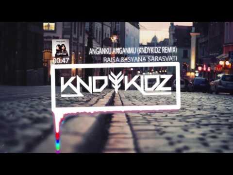 Raisa & Isyana Sarasvati - Anganku Anganmu (KNDYKIDZ Remix)