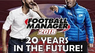 Football Manager 2018 | 20 Years in the Future