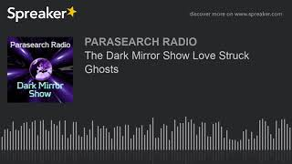The Dark Mirror Show Love Struck Ghosts