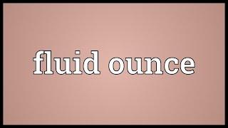 Fluid ounce Meaning