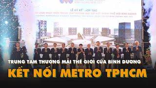 Trung tâm thương mại thế giới của Bình Dương sẽ kết nối với metro TP.HCM