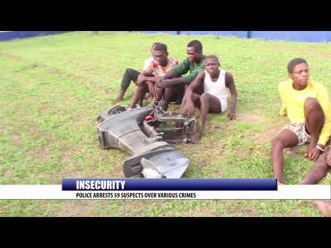 INSECURITY: POLICE ARRESTS 59 SUSPECTS OVER VARIOUS CRIMES