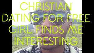 Christian Dating For Free Girl Finds Me Interesting!